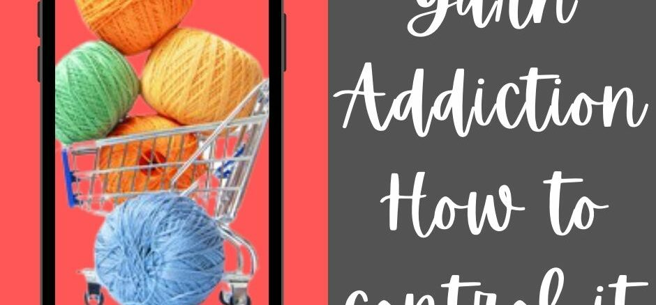 Yarn Addiction - How to control it.